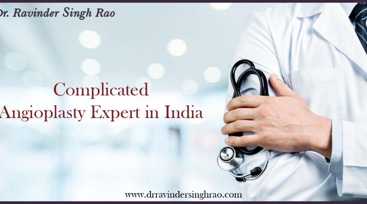 Complicated Angioplasty Expert in India – Dr. Ravinder Singh Rao