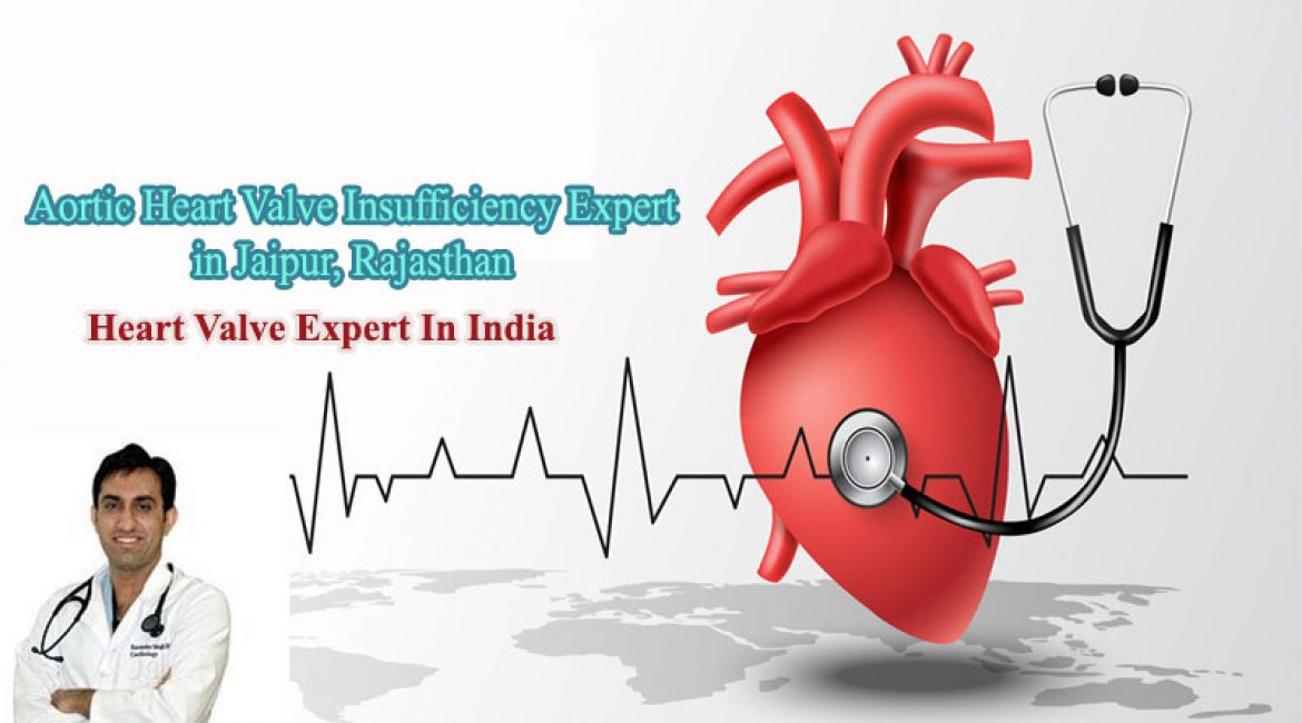 Aortic Heart Valve Insufficiency Expert In Jaipur, Rajasthan | Heart Valve Expert In India