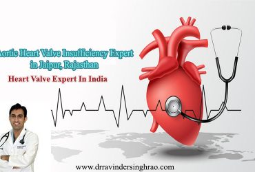 Aortic Heart Valve Insufficiency Expert In Jaipur, Rajasthan   Heart Valve Expert In India